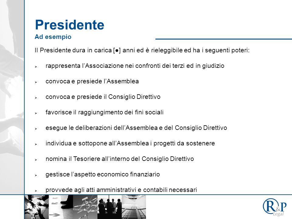 Presidente Ad esempio Il Presidente dura in carica [●] anni ed è rieleggibile ed ha i seguenti poteri: